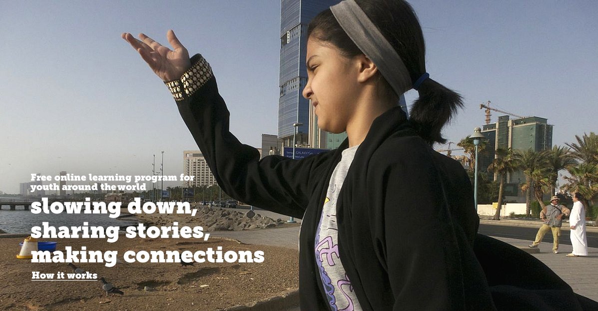 Free online learning program for youth around the world - slowing down, sharing stories, making connections